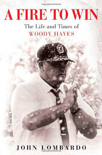 9780312325183: A Fire to Win: The Life and Times of Woody Hayes