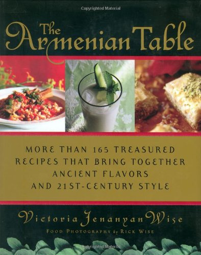 9780312325312: The Armenian Table: More than 165 Treasured Recipes that Bring Together Ancient Flavors and 21st-Century Style