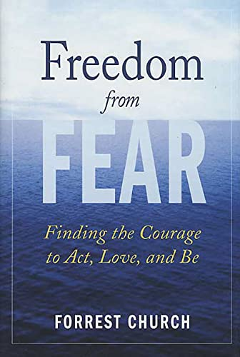 9780312325336: Freedom from Fear: Finding the Courage to Act, Love, and Be