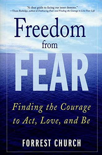 9780312325343: Freedom from Fear: Finding the Courage to Act, Love, and Be