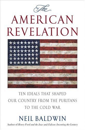 9780312325435: The American Revelation: Ten Ideals That Shaped Our Country from the Puritans to the Cold War