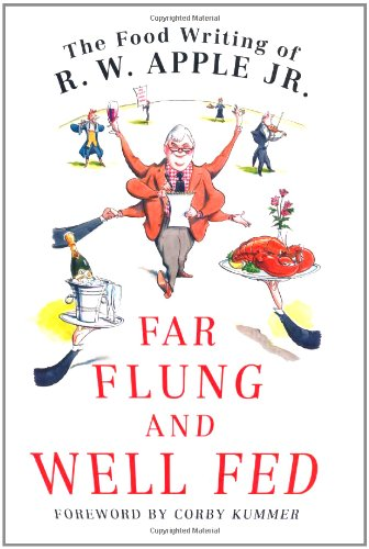 9780312325770: Far Flung and Well Fed: The Food Writing of R.W. Apple, Jr