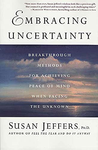 9780312325831: Embracing Uncertainty: Breakthrough Methods for Achieving Peace of Mind When Facing the Unknown