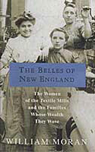 9780312326005: The Belles of New England: The Women of the Textile Mills and the Families Whose Wealth They Wove