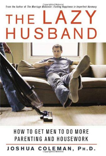 9780312327941: The Lazy Husband: How to Get Men to Do More Parenting and Housework