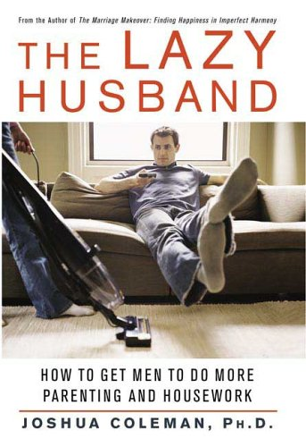 9780312327965: The Lazy Husband: How to Get Men to Do More Parenting and Housework
