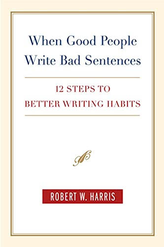 9780312328047: When Good People Write Bad Sentences: 12 Steps to Better Writing Habits
