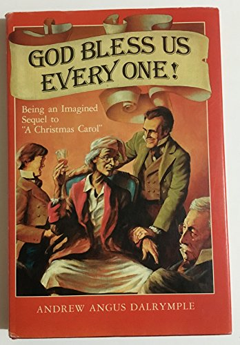 God Bless Us Every One!: Being an Imagined Sequel to a Christmas Carol: Dalrymple, Andrew Angus