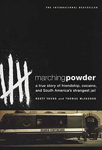 9780312330347: Marching Powder: A True Story of Friendship, Cocaine, and South America's Strangest Jail