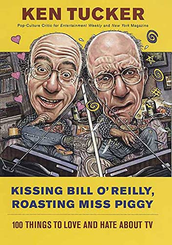 9780312330576: Kissing Bill O'Reilly, Roasting Miss Piggy: 100 Things to Love and Hate About TV