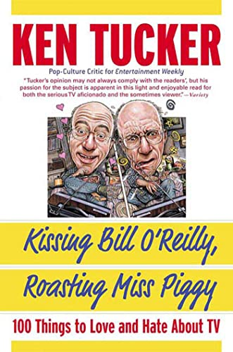 9780312330583: Kissing Bill O'Reilly, Roasting Miss Piggy: 100 Things to Love and Hate About TV