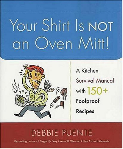 Your Shirt Is Not an Oven Mitt!: Debbie Puente