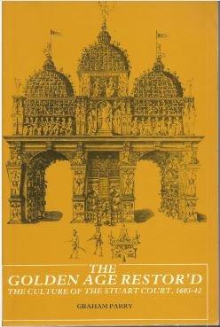 9780312331955: The Golden Age Restor'd: The Culture of the Stuart Court, 1603-42