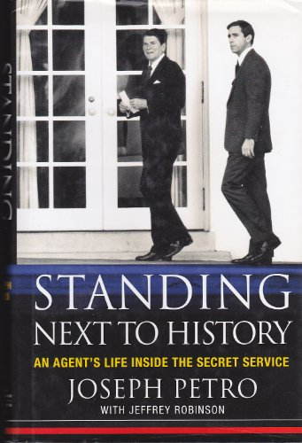 9780312332211: Standing Next to History: An Agent's Life Inside the Secret Service