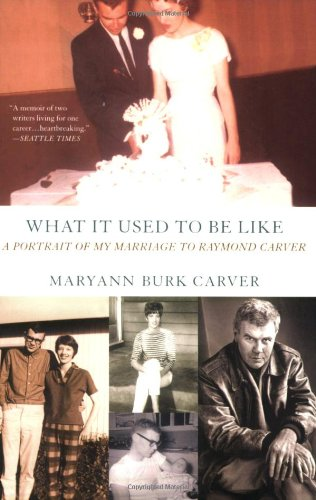 What It Used to Be Like: A Portrait of My Marriage to Raymond Carver