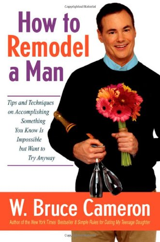 9780312333171: How to Remodel a Man: Tips and Techniques on Accomplishing Something You Know Is Impossible but Want to Try Anyway