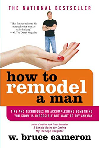 9780312333188: How to Remodel a Man: Tips and Techniques on Accomplishing Something You Know Is Impossible but Want to Try Anyway
