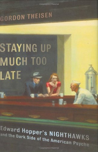 9780312333423: Staying Up Much Too Late: Edward Hopper's Nighthawks And the Dark Side of the American Psyche