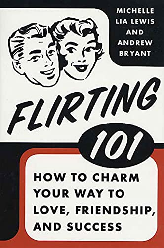 9780312334123: Flirting 101: How to Charm Your Way to Love, Friendship, and Success