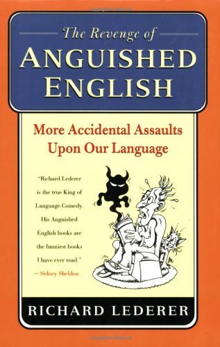 9780312334949: The Revenge of Anguished English: More Accidental Assaults Upon Our Language
