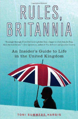 9780312336653: Rules, Britannia: An Insider's Guide to Life in the United Kingdom