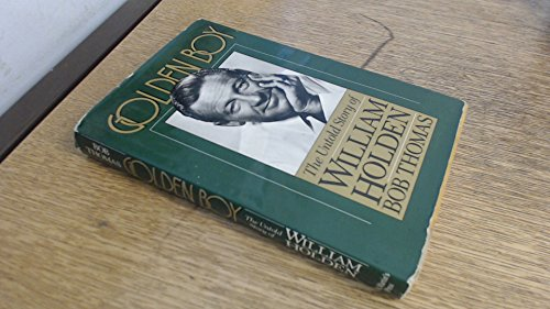 Golden Boy: The Untold Story of William Holden by Thomas, Bob: Bob Thomas