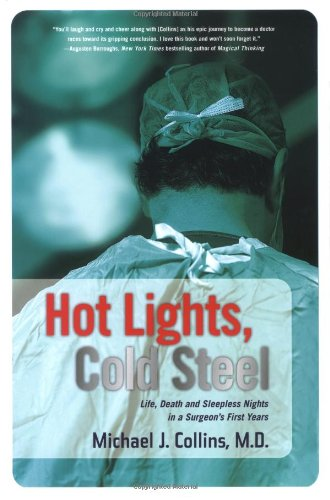 9780312337780: Hot Lights, Cold Steel: Life, Death and Sleepless Nights in a Surgeon's First Years