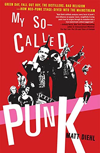 My So-Called Punk: Green Day, Fall Out Boy, The Distillers, Bad Religion---How Neo-Punk Stage-Dived...