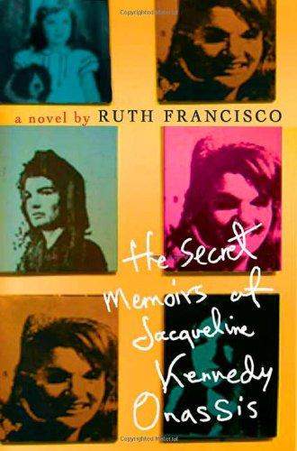 The Secret Memoirs of Jacqueline Kennedy Onassis: a Novel: Francisco, Ruth