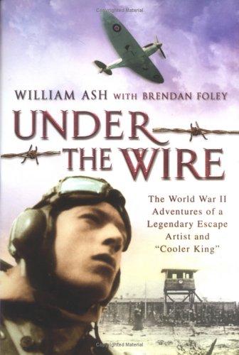 Under the Wire: The World War II: Ash, William; Foley,