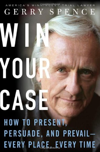 9780312338817: Win Your Case: How To Present, Persuade, Prevail---Every Place, Every Time
