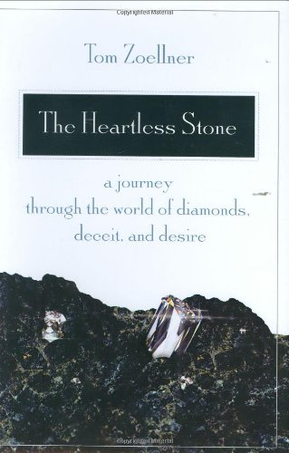 9780312339692: The Heartless Stone: A Journey Through the World of Diamonds, Deceit, and Desire