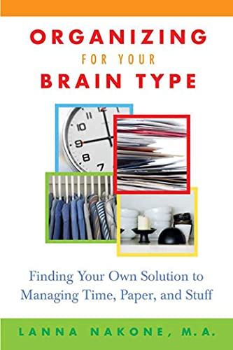 Organizing for Your Brain Type: Finding Your Own Solution to Managing Time, Paper, and Stuff: ...