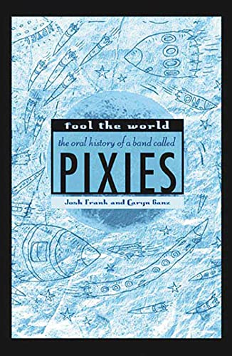 9780312340070: Fool the World: The Oral History of a Band Called Pixies