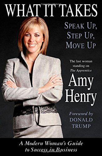 9780312340193: What It Takes: Speak Up, Step Up, Move Up: A Modern Woman's Guide to Success in Business