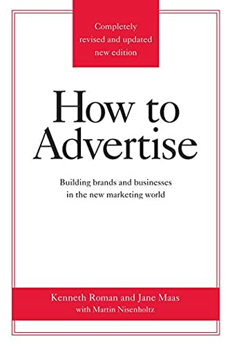 9780312340216: How to Advertise: Building Brands and Businesses in the New Marketing World