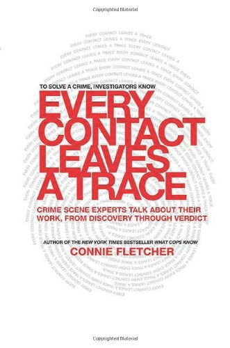 9780312340377: Every Contact Leaves a Trace: Crime Scene Experts Talk About Their Work from Discovery Through Verdict