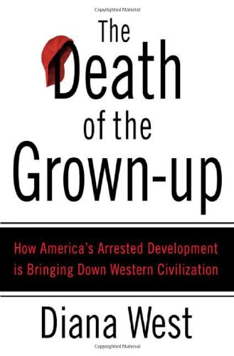 9780312340483: The Death of the Grown-Up: How America's Arrested Development Is Bringing Down Western Civilization