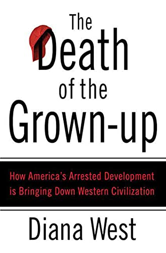 9780312340490: The Death of the Grown-Up: How America's Arrested Development Is Bringing Down Western Civilization