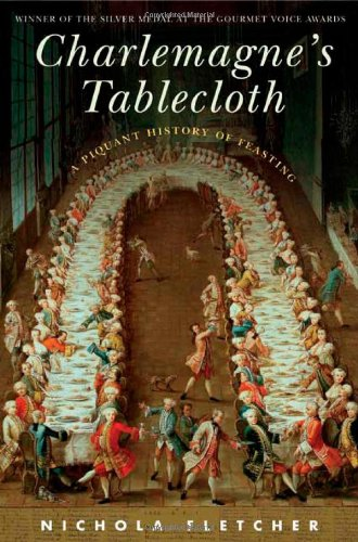 9780312340681: Charlemagne's Tablecloth: A Piquant History of Feasting