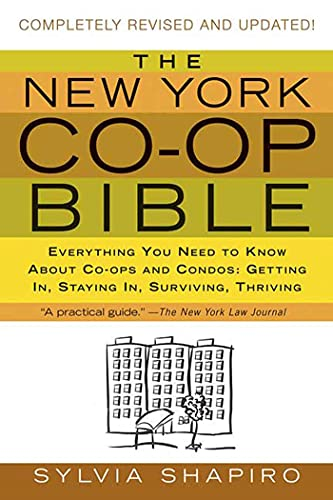 The New York Co Op Bible: Everything You Need To Know About Co Ops And Condos: Getting In, Staying In, Surviving, Thriving