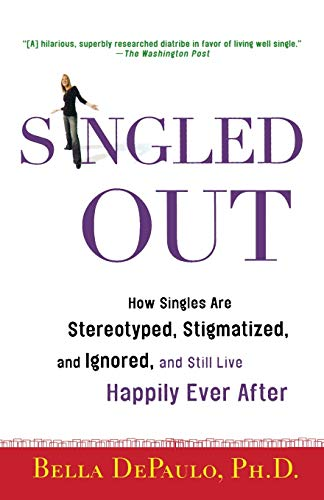 9780312340827: Singled Out: How Singles Are Stereotyped, Stigmatized, and Ignored, and Still Live Happily Ever After