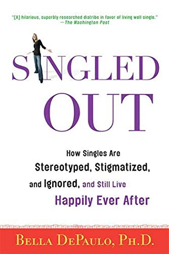 Singled Out: How Singles Are Stereotyped, Stigmatized,: DePaulo Ph.D., Bella