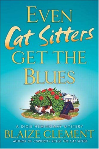 EVEN CAT SITTERS GET THE BLUES : A Dixie Hemingway Mystery
