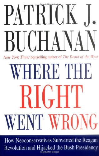 9780312341152: Where the Right Went Wrong: How Neoconservatives Subverted the Reagan Revolution and Hijacked the Bush Presidency