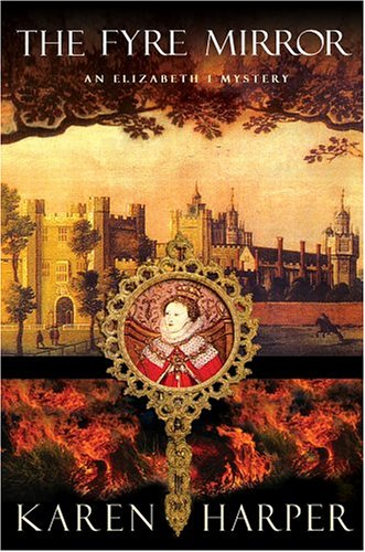 The Fyre Mirror (Elizabeth I Mysteries, Book 7) (9780312341510) by Karen Harper