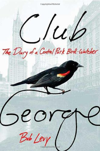 9780312341671: Club George: The Diary of a Central Park Bird-Watcher