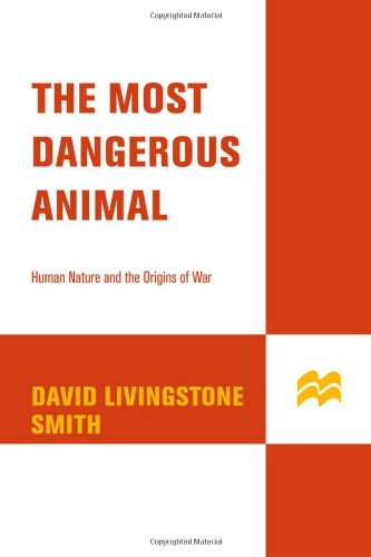 9780312341893: The Most Dangerous Animal: Human Nature and the Origins of War