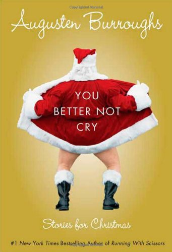 You Better Not Cry: Stories for Christmas [SIGNED AMERICAN 1ST/1ST]: Burroughs, Augusten