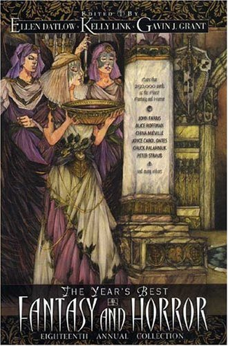 THE YEAR'S BEST FANTASY AND HORROR EIGHTEENTH: Datlow, Ellen, and